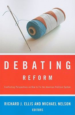 Debating Reform: Conflicting Perspectives on How to Fix the American Political System 9781604265521