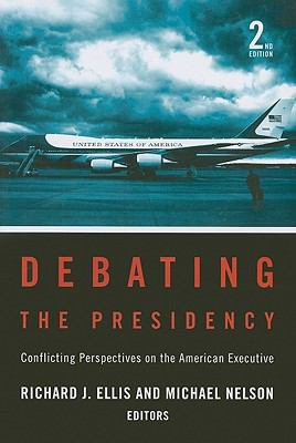 Debating the Presidency: Conflicting Perspectives on the American Executive 9781604265651