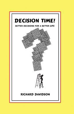 Decision Time! Better Decisions for a Better Life 9781602640634