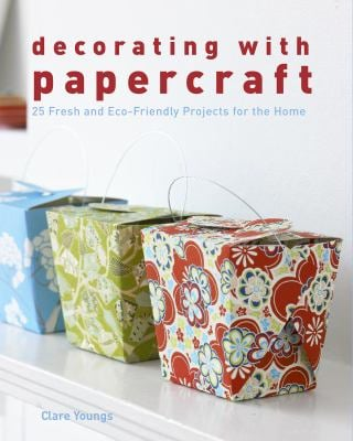 Decorating with Papercraft: 25 Fresh and Eco-Friendly Projects for the Home 9781600853012