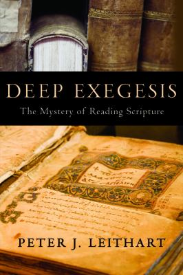 Deep Exegesis: The Mystery of Reading Scripture 9781602580695