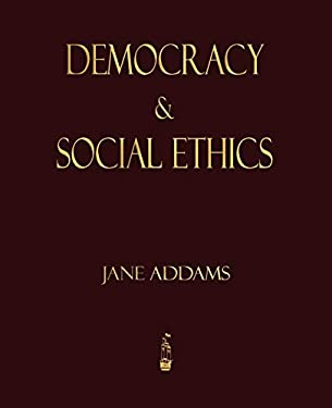 Democracy and Social Ethics 9781603862646