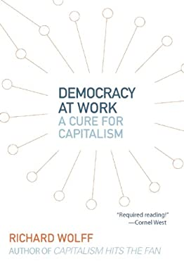 Democracy at Work: A Cure for Capitalism 9781608462476