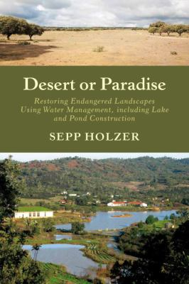 Desert or Paradise: Renaturing Endangered Landscapes, Integrating Diversified Aquaculture, and Creating Biotopes in Urban Spaces 9781603584647