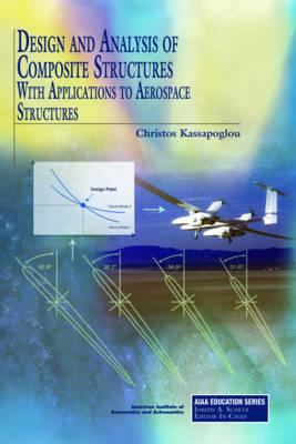 Design and Analysis of Composite Structures: With Applications to Aerospace Structures 9781600867804