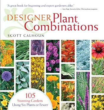 Designer Plant Combinations: 105 Stunning Gardens Using Six Plants or Fewer 9781603420778
