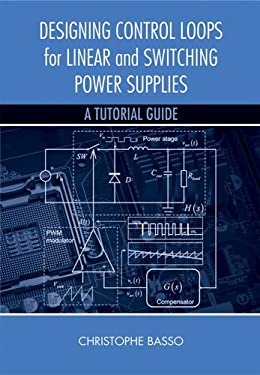 Designing Control Loops for Linear and Switching Power Supplies: A Tutorial Guide 9781608075577