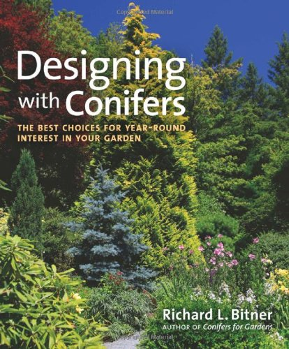 Designing with Conifers: The Best Choices for Year-Round Interest in Your Garden 9781604691931