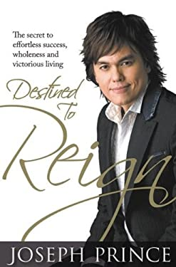 Destined to Reign: The Secret to Effortless Success, Wholeness and Victorious Living 9781606830093