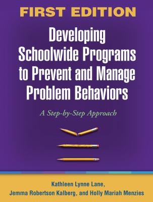 Developing Schoolwide Programs to Prevent and Manage Problem Behaviors: A Step-By-Step Approach 9781606230329