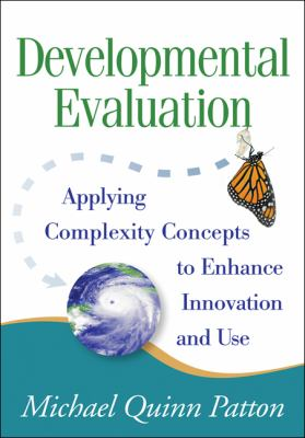 Developmental Evaluation: Applying Complexity Concepts to Enhance Innovation and Use 9781606238868