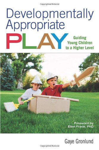 Developmentally Appropriate Play: Guiding Young Children to a Higher Level 9781605540375