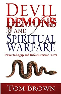 Devil, Demons, and Spiritual Warfare: Power to Engage and Defeat Demonic Forces 9781603740722