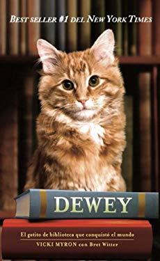 Dewey: El Gatito de Biblioteca Que Conquisto el Mundo = Dewey 9781603966481