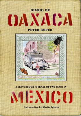Diario de Oaxaca: A Sketchbook Journal of Two Years in Mexico 9781604860719