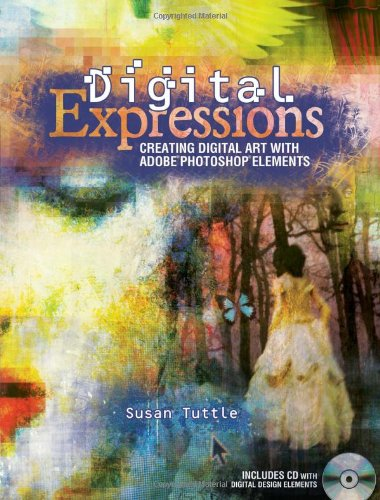 Digital Expressions: Creating Digital Art with Adobe Photoshop Elements [With CDROM] 9781600614545