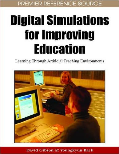 Digital Simulations for Improving Education: Learning Through Artificial Teaching Enviroments 9781605663227