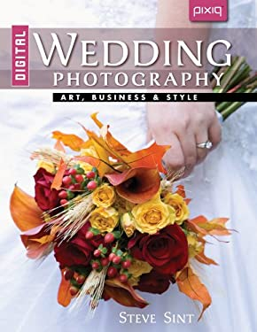 Digital Wedding Photography: Art, Business & Style 9781600595653