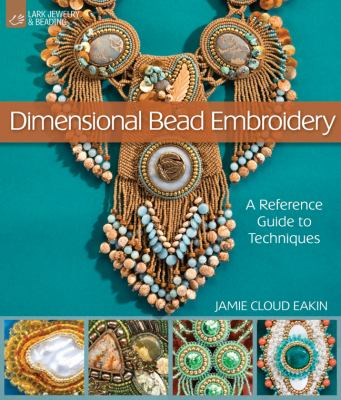 Dimensional Bead Embroidery: A Reference Guide to Techniques 9781600597961