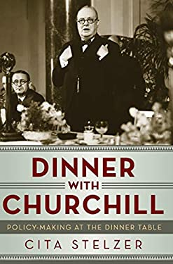 Dinner with Churchill: Policy-Making at the Dinner Table 9781605984018