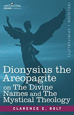 Dionysius the Areopagite on the Divine Names and the Mystical Theology 9781602068360