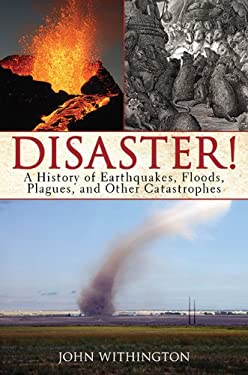 Disaster!: A History of Earthquakes, Floods, Plagues, and Other Catastrophes 9781602397491
