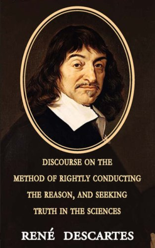 Discourse on the Method of Rightly Conducting the Reason, and Seeking Truth in the Sciences 9781604503067
