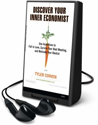 Discover Your Inner Economist: Use Incentives to Fall in Love, Survive Your Next Meeting, and Motivate Your Dentist [With Headphones] 9781606409770
