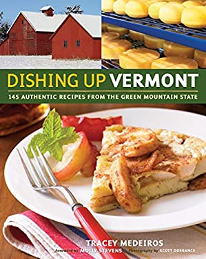 Dishing Up Vermont: 145 Authentic Recipes from the Green Mountain State 9781603420259