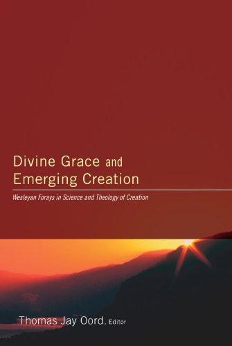 Divine Grace and Emerging Creation: Wesleyan Forays in Science and Theology of Creation 9781606082874