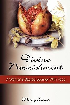 Divine Nourishment: A Woman's Sacred Journey with Food 9781608443512