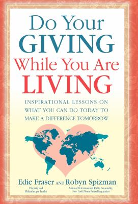 Do Your Giving While You Are Living: Inspirational Lessons on What You Can Do Today to Make a Difference Tomorrow 9781600374531