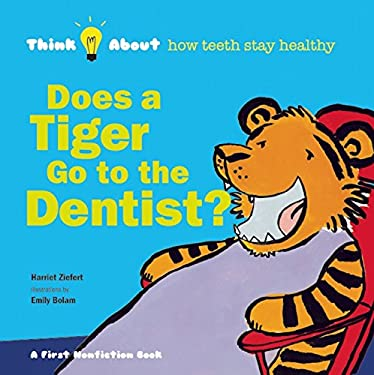 Does a Tiger Go to the Dentist?: Think About..how teeth stay healthy