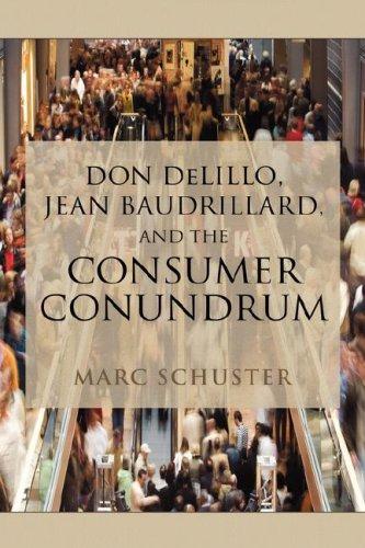 Don Delillo, Jean Baudrillard, and the Consumer Conundrum 9781604975048