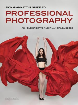 Don Giannatti's Guide to Professional Photography: Achieve Creative and Financial Success 9781608955169