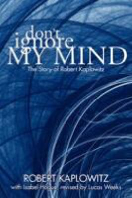 Don't Ignore My Mind: The Story of Robert Kaplowitz 9781604812022