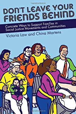 Don't Leave Your Friends Behind: Concrete Ways to Support Families in Social Justice Movements and Communities 9781604863963
