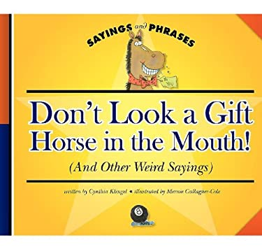 Don't Look a Gift Horse in the Mouth!: (And Other Weird Sayings) 9781602532069