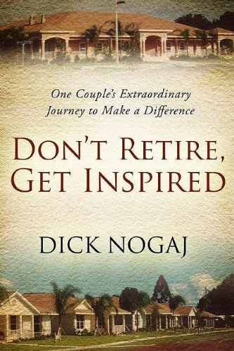 Don't Retire, Get Inspired: One Couple's Extraordinary Journey to Make a Difference 9781606150214