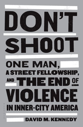 Don't Shoot: One Man, a Street Fellowship, and the End of Violence in Inner-City America 9781608192649