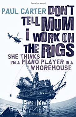 Don't Tell Mom I Work on the Rigs: She Thinks I'm a Piano Player in a Whorehouse 9781600940255
