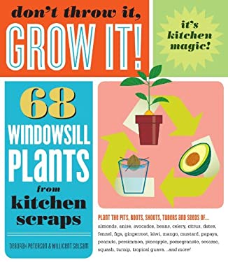 Don't Throw It, Grow It!: 68 Windowsill Plants from Kitchen Scraps 9781603420648
