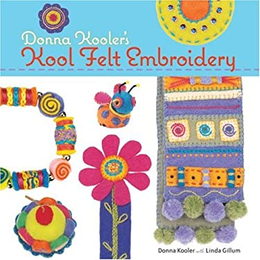 Donna Kooler's Kool Felt Embroidery [With Pattern(s)] 9781600592508