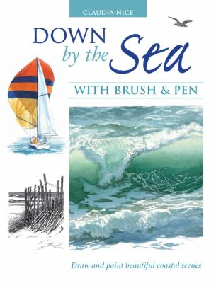Down by the Sea with Brush & Pen: Draw and Paint Beautiful Coastal Scenes 9781600611636