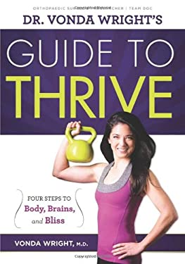 Dr. Vonda Wright's Guide to Thrive: 4 Steps to Body, Brains, and Bliss 9781600785993