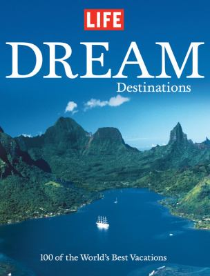 Dream Destinations: 100 of the World's Best Vacations 9781603200103