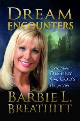 Dream Encounters: Seeing Your Destiny from God's Persepctive 9781603832564