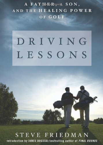 Driving Lessons: A Father, a Son, and the Healing Power of Golf 9781605291253