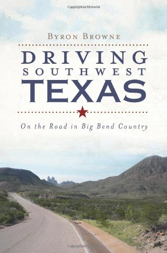 Driving Southwest Texas: On the Road in Big Bend Country 9781609490720