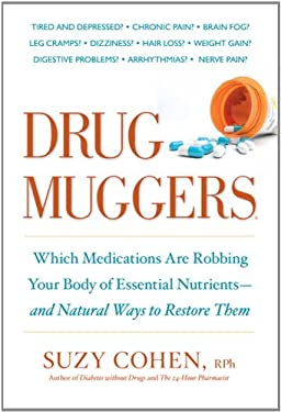 Drug Muggers: Which Medications Are Robbing Your Body of Essential Nutrients--And Natural Ways to Restore Them 9781605294162